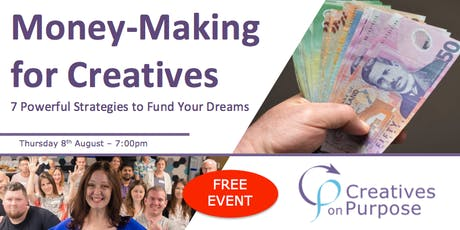 Creatives on Purpose - MONEY-MAKING FOR CREATIVES - August 2019 tickets