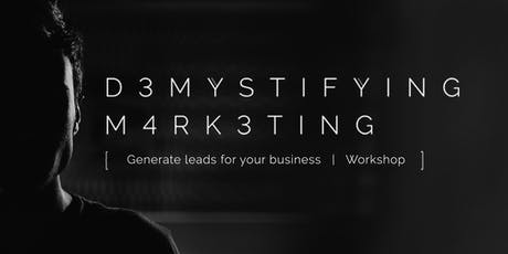Demystifying Marketing: Generate Leads for Your Business Workshop tickets