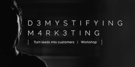 Demystifying Marketing: Turn Leads into Customers Workshop tickets