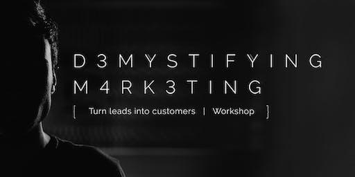 Demystifying Marketing: Turn Leads into Customers Workshop