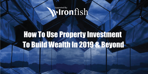 How to use Property Investment to build wealth in 2019 and beyond (2 CPD)