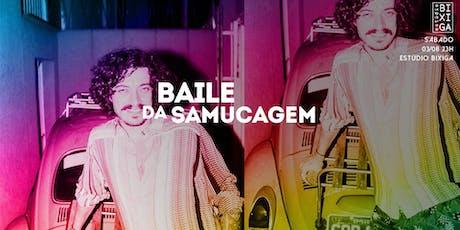 03/08 - FESTA: BAILE DA SAMUCAGEM NO ESTÚDIO BIXIGA ingressos
