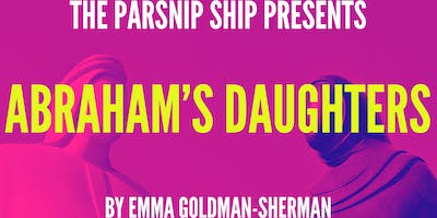 The Parsnip Ship presents ABRAHAM'S DAUGHTERS By Emma Goldman-Sherman