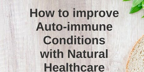 Copy of How to improve auto-immune conditions with Natural Healthcare. tickets