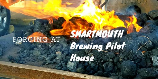 Forging at Smartmouth Pilot House