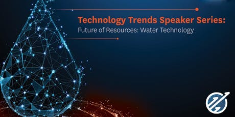 Technology Trends Speaker Series- Future of Resources: Water Technology tickets