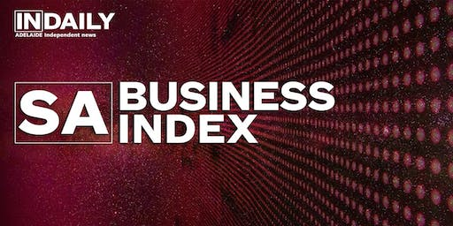South Australian Business Index 2019, presented by InDaily