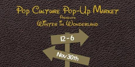 Pop Culture Pop-Up Market: Winter in Wonderland tickets