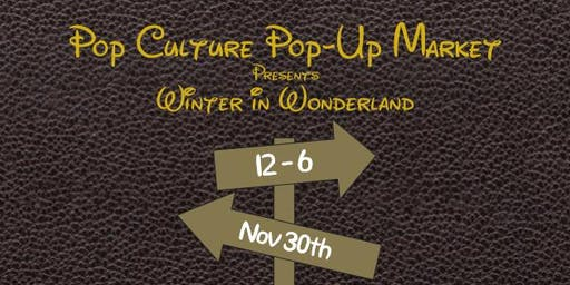 Pop Culture Pop-Up Market: Winter in Wonderland