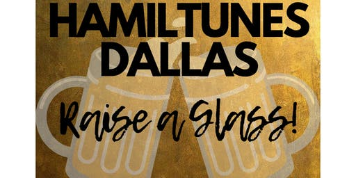 Hamiltunes Dallas: Raise a Glass!