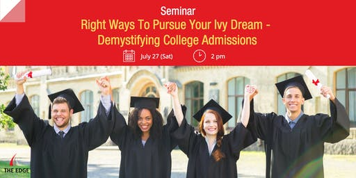 Seminar: Right Ways To Pursue Your Ivy Dream – Demystifying College Admissions