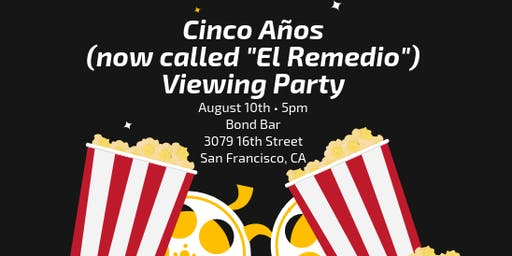 "Cinco Años (now called ""El Remedio"") Viewing Party"