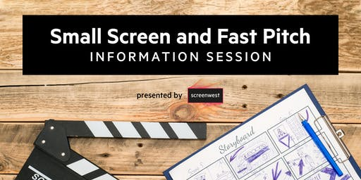 Fast Pitch and Small Screens Information Session