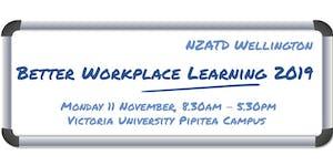 NZATD Wellington - Better Workplace Learning 2019