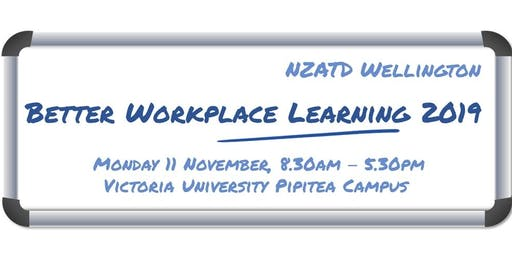 NZATD Wellington - Better Workplace Learning 2019
