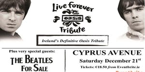 Live Forever - OASIS Tribute  +  guests:  The Beatles...