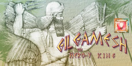 Gilgamesh: the Hero-y King tickets