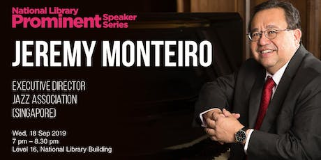 National Library Prominent Speaker Series –  Jeremy Monteiro, Executive Director, Jazz Association (Singapore) tickets