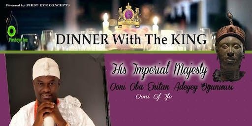 DINNER WITH THE KING:  Ooni Oba Adeyeye Enitan Ogunwusi, Ojaja II