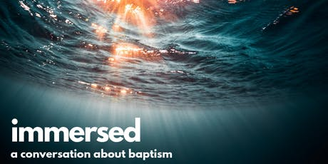Immersed: A Conversation About Baptism, Bay Area tickets