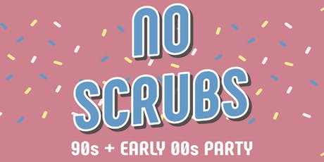 NO SCRUBS: 90s + Early 00s Party tickets