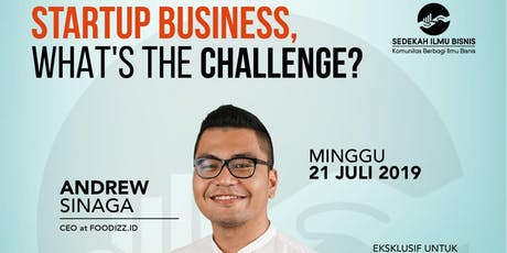 ( Paid Event ) Sedekah Ilmu Bisnis - Startup Business what's the challange? tickets