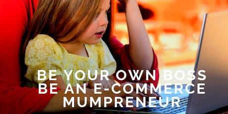 Be Your Own Boss. Be an E-commerce Mumpreneur. tickets