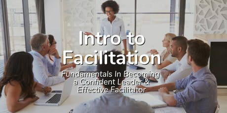 Intro to Facilitation – Fundamentals in Becoming a Confident Leader & Effective Facilitator tickets