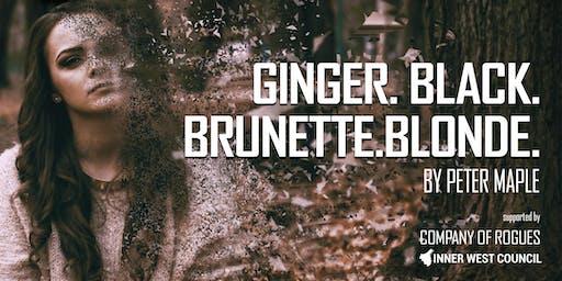 Ginger. Black. Brunette. Blonde