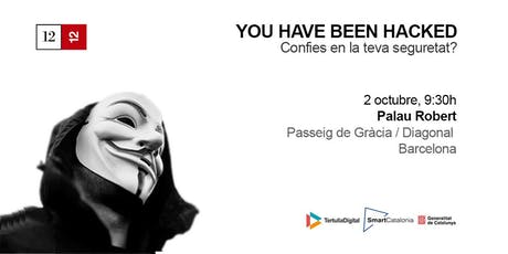 YOU HAVE BEEN HACKED - Confies en la teva seguretat? entradas