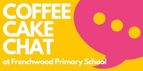 Coffee, Cake, Chat @ Frenchwood Primary School tickets