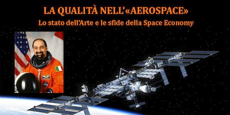 QUALITÀ  NELL'AEROSPACE: lo stato dell'arte e le sfide della Space Economy biglietti