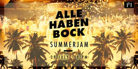 ALLE HABEN BOCK - SUMMERJAM / 29.07.2019 / Ü16 Party im P1 Club Tickets