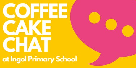 Coffee, Cake, Chat @ Ingol Primary School tickets