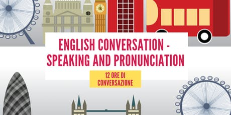 English Conversation - Speaking and Pronunciation (12 ore) biglietti