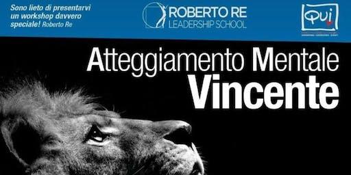 Roberto Re Leadership School presenta: Atteggiamento Mentale Vincente