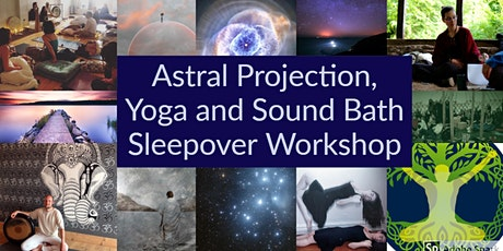 Astral Projection, Yoga and Sound Bath Sleepover Workshop  tickets