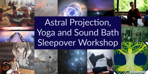 Astral Projection, Yoga and Sound Bath Sleepover Workshop