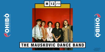 The Mauskovic Dance Band in concerto all'Ohibò (Milano)