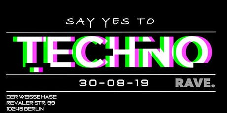 ★ Say Yes to Techno ★ 10 Acts ★ Clubbing & Open Air ★ Rave ★ Tickets