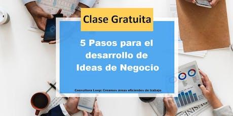 Clase Gratuita: 5 Pasos para el desarrollo de Ideas de Negocio entradas