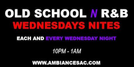 OLD SCHOOL N R&B WEDNESDAYS @ AMBIANCE LOUNGE SACRAMENTO tickets