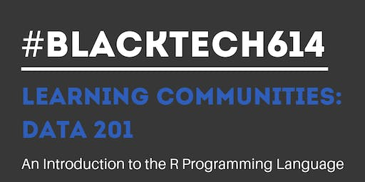 #BlackTech614 - Data 201 Learning Community (Intro to R Fundamentals)