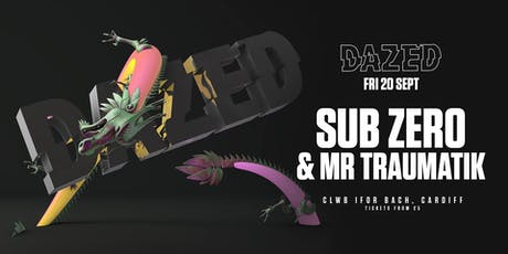 Dazed Presents Sub Zero & Mr Traumatik tickets