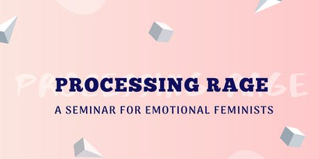 Processing Rage: A Seminar for Emotional Feminists tickets