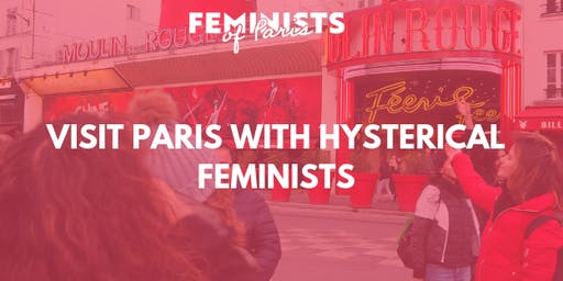 Visit Paris with hysterical feminists