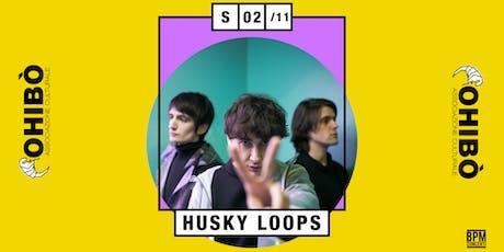 Husky Loops in concerto all'Ohibò biglietti