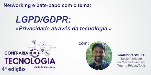 Confraria de Tecnologia RS - LGPD/GDPR: Privacidade através da tecnologia