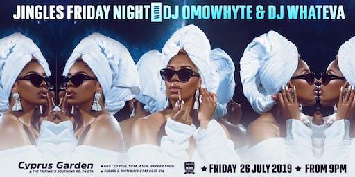 JINGLES FRIDAY PARTY NIGHT with DJ OMOWHYTE & DJ WHATEVA *