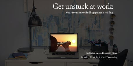 Get unstuck at work: Your solution to finding greater meaning tickets